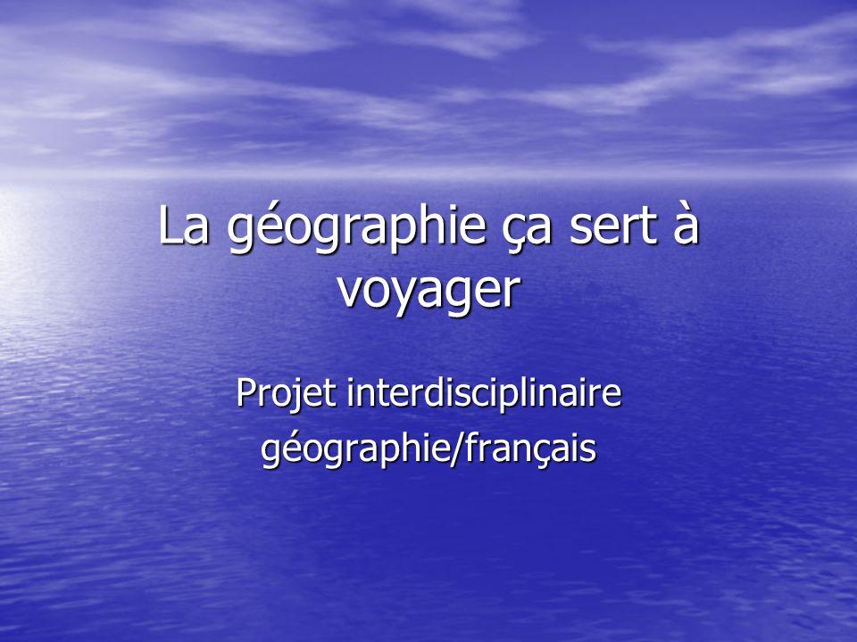 La géographie ça sert à voyager Projet interdisciplinaire géographie/français