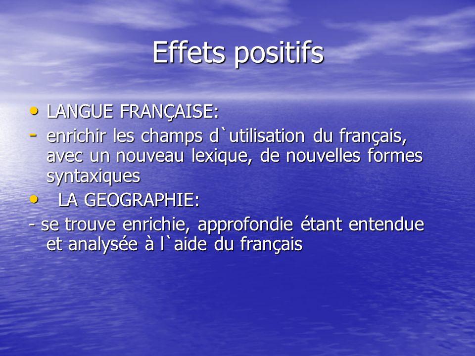 Effets positifs LANGUE FRANÇAISE: LANGUE FRANÇAISE: - enrichir les champs d`utilisation du français, avec un nouveau lexique, de nouvelles formes synt