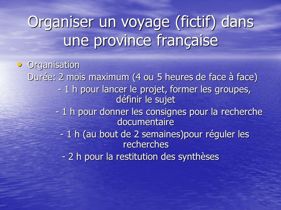 Organiser un voyage (fictif) dans une province française Organisation Organisation Durée: 2 mois maximum (4 ou 5 heures de face à face) - 1 h pour lan