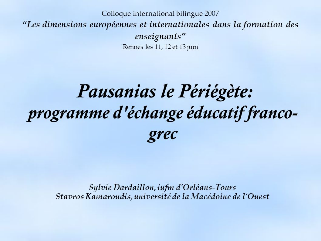 Colloque international bilingue 2007 Les dimensions européennes et internationales dans la formation des enseignants Rennes les 11, 12 et 13 juin Paus