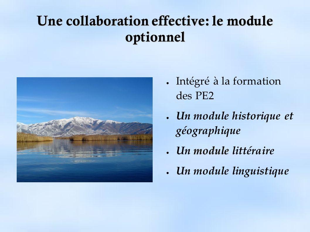 Une collaboration effective: le module optionnel Intégré à la formation des PE2 Un module historique et géographique module Un module littéraire Un mo
