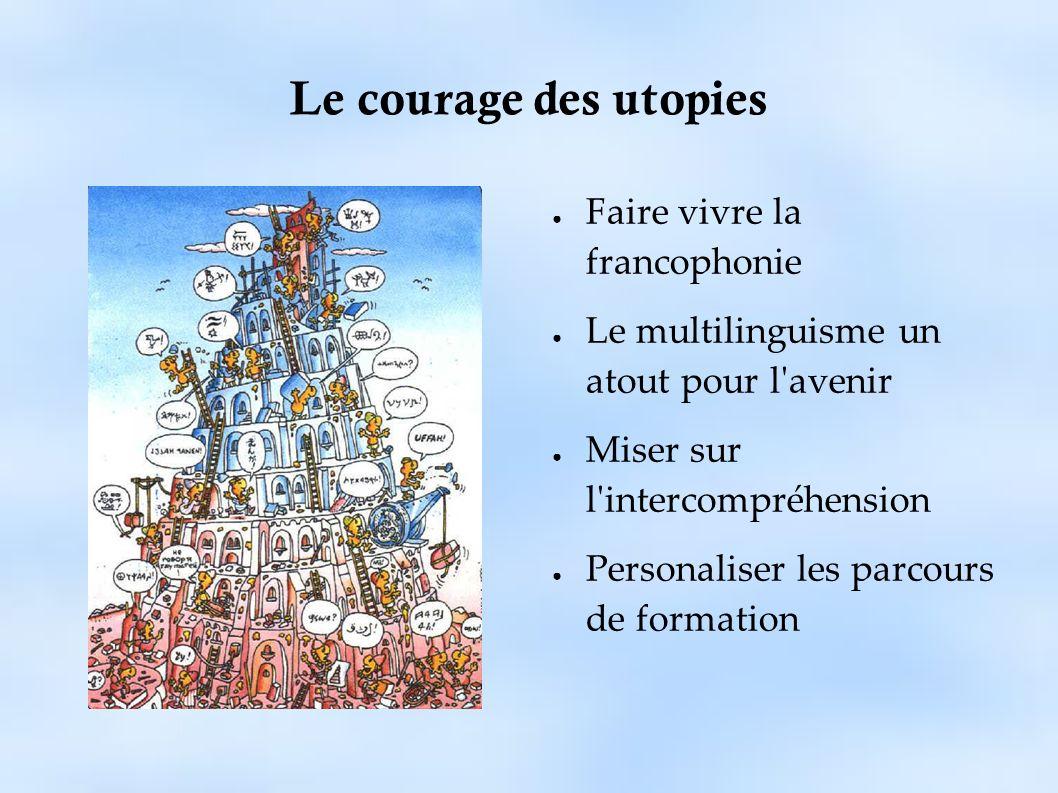 Le courage des utopies Faire vivre la francophonie Le multilinguisme un atout pour l'avenir Miser sur l'intercompréhension Personaliser les parcours d
