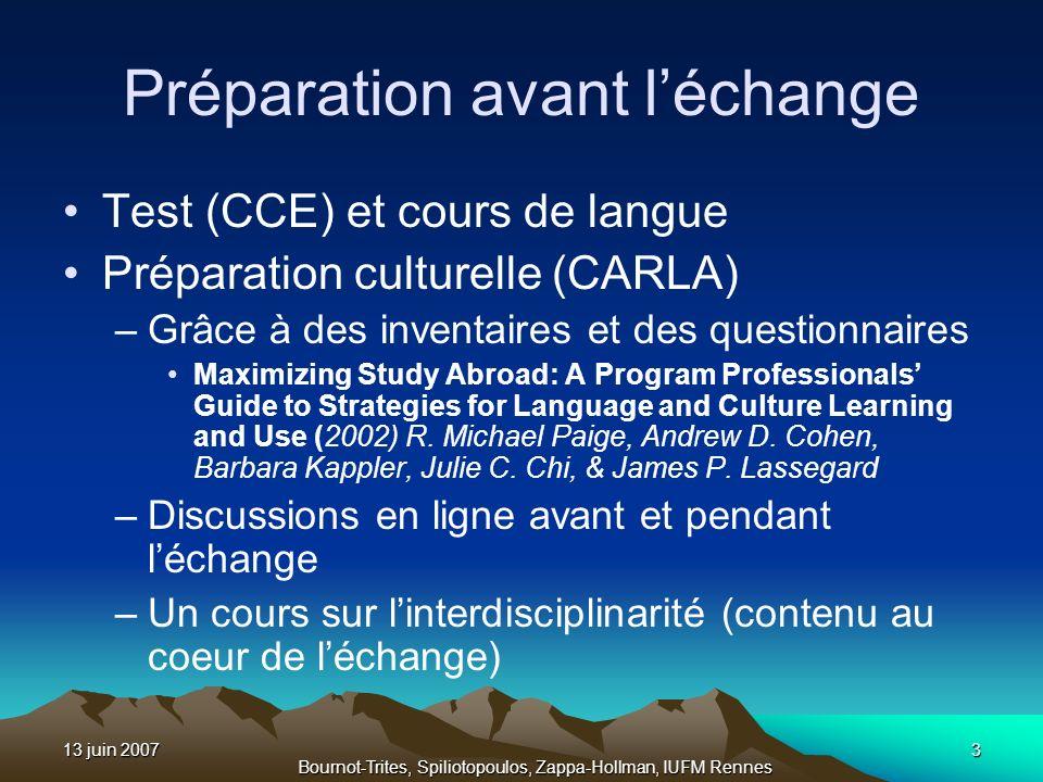 13 juin 20073 Bournot-Trites, Spiliotopoulos, Zappa-Hollman, IUFM Rennes Préparation avant léchange Test (CCE) et cours de langue Préparation culturel
