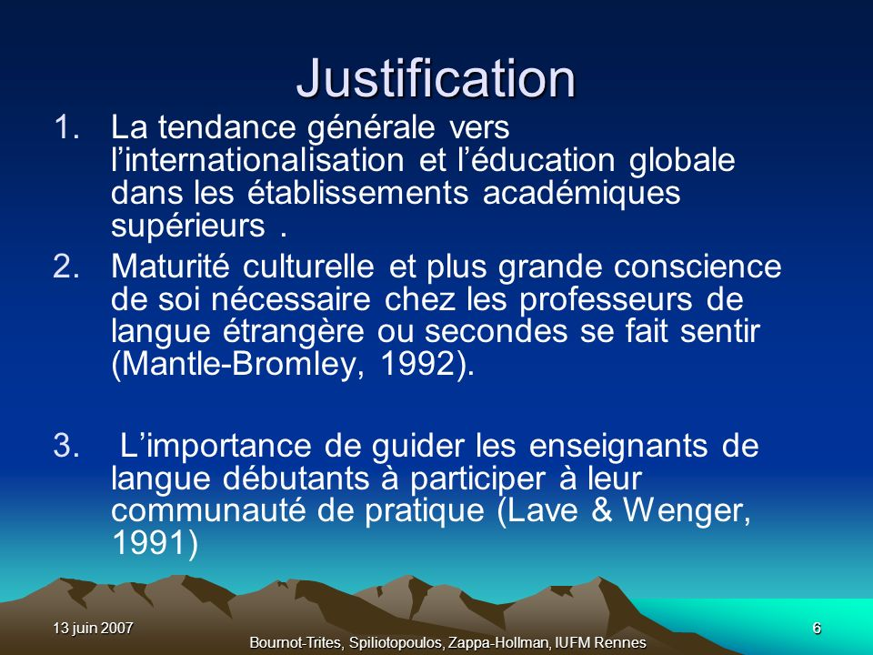 13 juin 20077 Bournot-Trites, Spiliotopoulos, Zappa-Hollman, IUFM Rennes 7 Cadre théorique Langue et culture (Kramsch, 1993) Bénéfices associés aux programmes déchange –Gains linguistiques (Freed, 1998, 1995; Pellegrino, 2005; Shi & Beckett, 2002) –Conscience et dévelopment culturels (Levin, 2001; Marriott, 1995; Segawa, 1998) –Développement du savoir-faire culturel (Matsumura, 2001) –Transformation didentité (Jackson, sous presse; Levin, 2001; Pellegrino, 2005) –Ajustement culturel et sensibilité interculturelle (e.g., Armfield, 2004; Carlson & Widaman, 1988; Dowell, 1996; Drake, 2004; Gingerich, 1998; Hutchins, 1996; Medina-Lopez-Portillo, 2004; Williams, 2002)