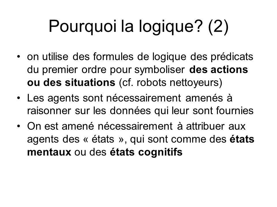 Pourquoi la logique? (2) on utilise des formules de logique des prédicats du premier ordre pour symboliser des actions ou des situations (cf. robots n