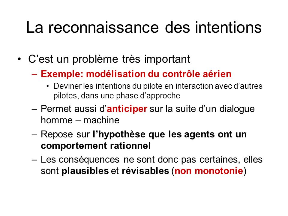 La reconnaissance des intentions Cest un problème très important –Exemple: modélisation du contrôle aérien Deviner les intentions du pilote en interac