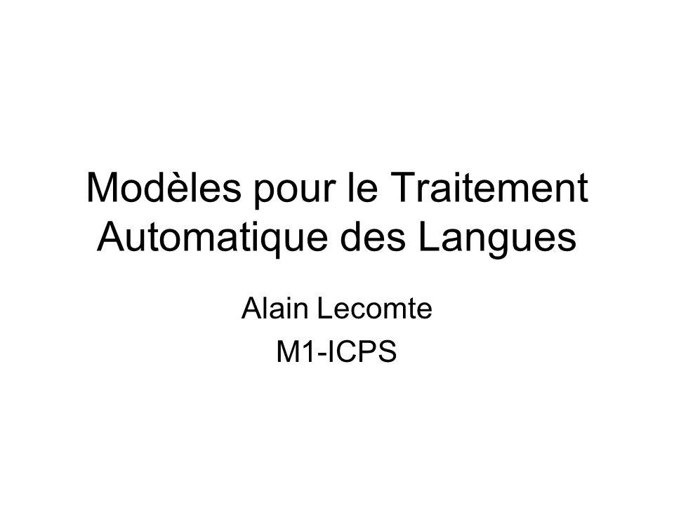 Modèles pour le Traitement Automatique des Langues Alain Lecomte M1-ICPS