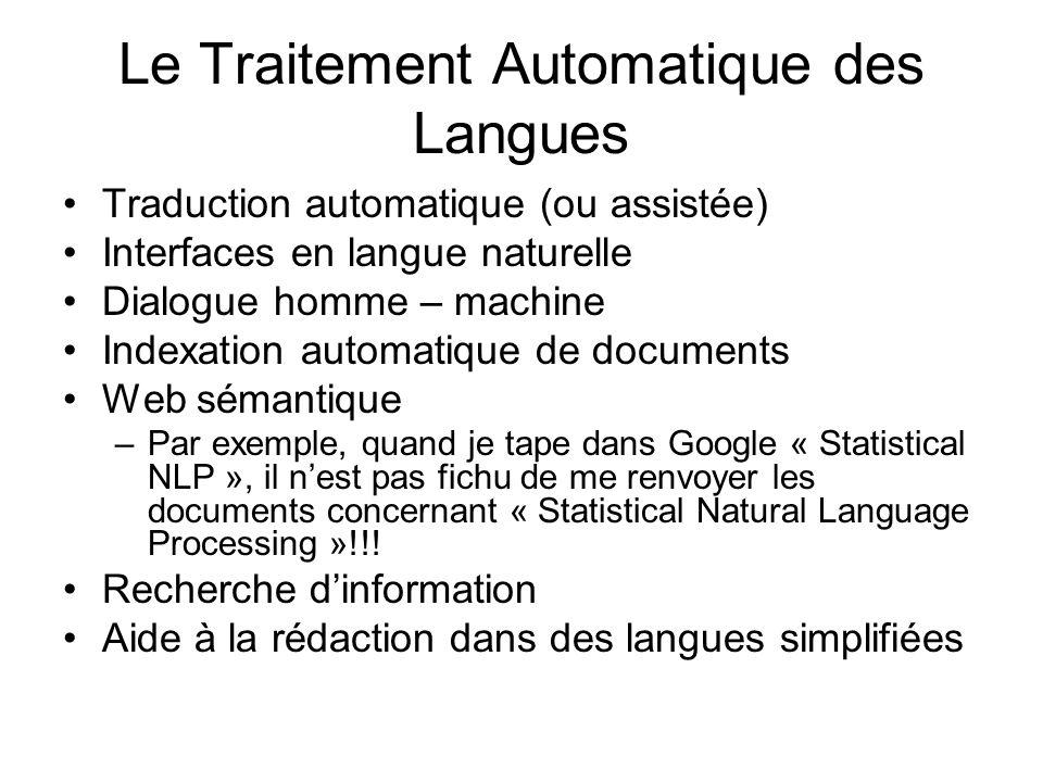 Le Traitement Automatique des Langues Traduction automatique (ou assistée) Interfaces en langue naturelle Dialogue homme – machine Indexation automati