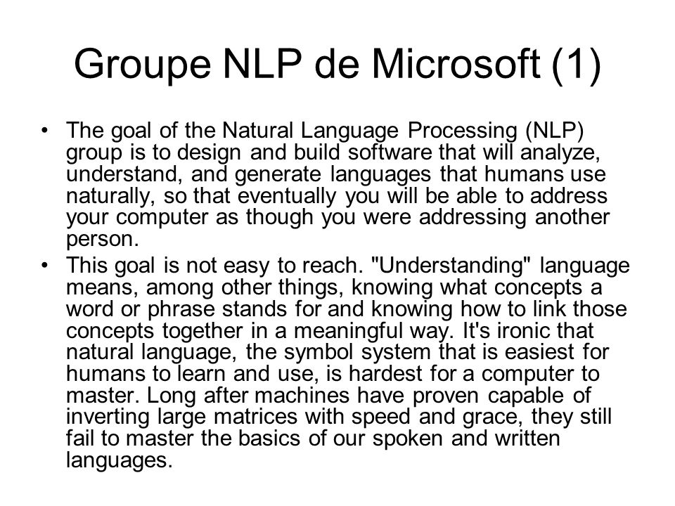 Groupe NLP de Microsoft (1) The goal of the Natural Language Processing (NLP) group is to design and build software that will analyze, understand, and