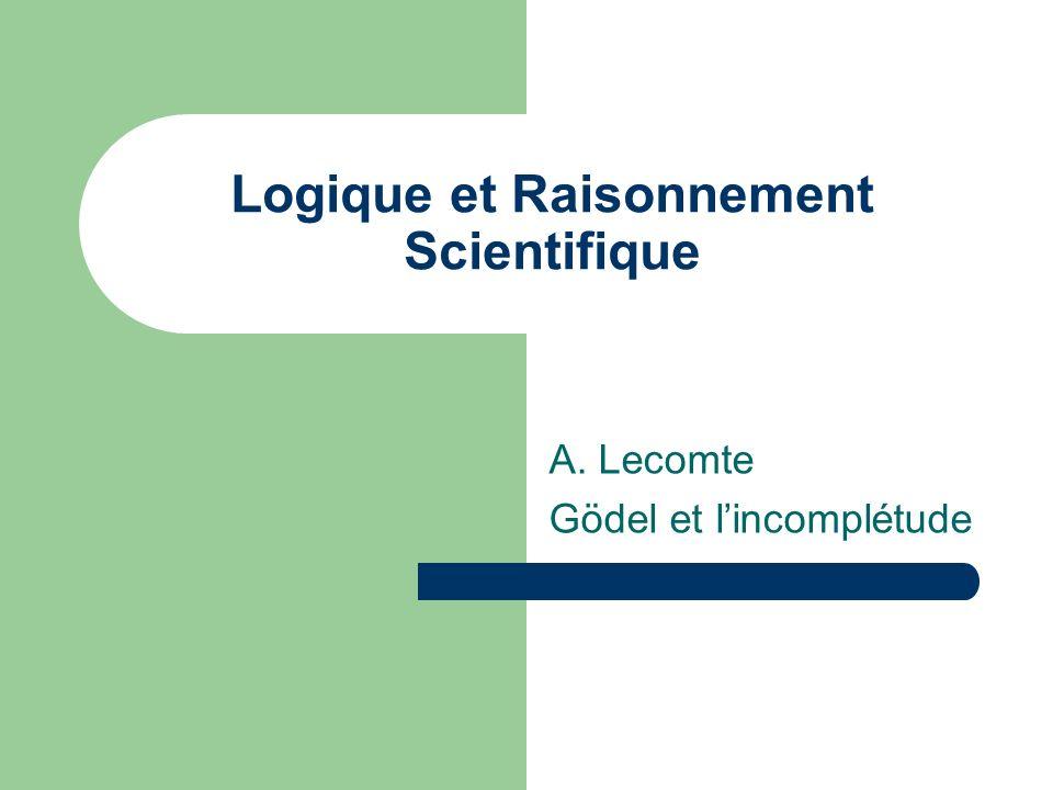 Logique et Raisonnement Scientifique A. Lecomte Gödel et lincomplétude