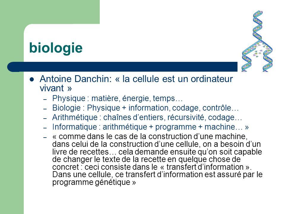 biologie Antoine Danchin: « la cellule est un ordinateur vivant » – Physique : matière, énergie, temps… – Biologie : Physique + information, codage, c