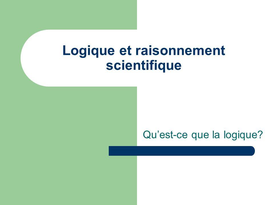 Logique et raisonnement scientifique Quest-ce que la logique?