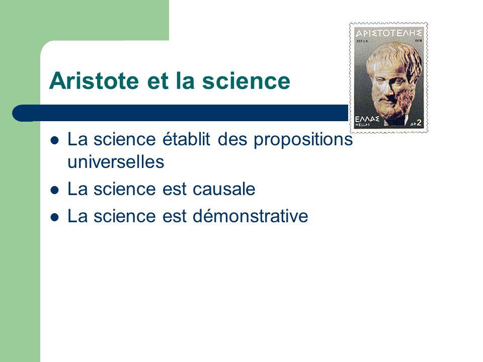 Aristote et la science La science établit des propositions universelles La science est causale La science est démonstrative