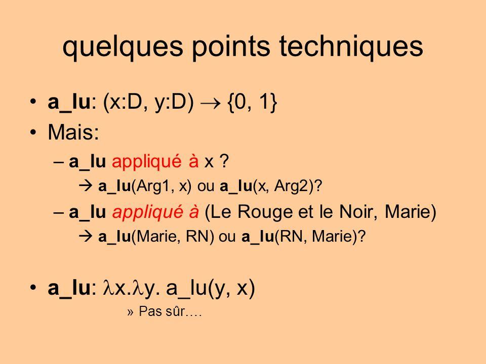 quelques points techniques a_lu: (x:D, y:D) {0, 1} Mais: –a_lu appliqué à x .