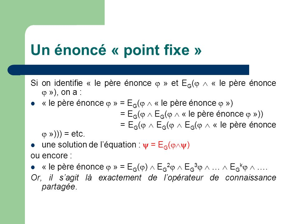Un énoncé « point fixe » Si on identifie « le père énonce » et E G ( « le père énonce »), on a : « le père énonce » = E G ( « le père énonce ») = E G ( E G ( « le père énonce »)) = E G ( E G ( E G ( « le père énonce »))) = etc.