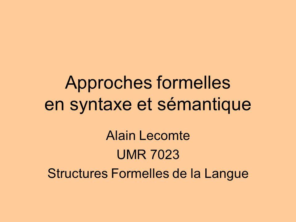 Approches formelles en syntaxe et sémantique Alain Lecomte UMR 7023 Structures Formelles de la Langue
