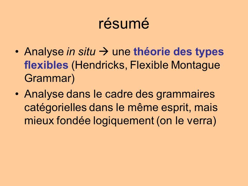résumé Analyse in situ une théorie des types flexibles (Hendricks, Flexible Montague Grammar) Analyse dans le cadre des grammaires catégorielles dans