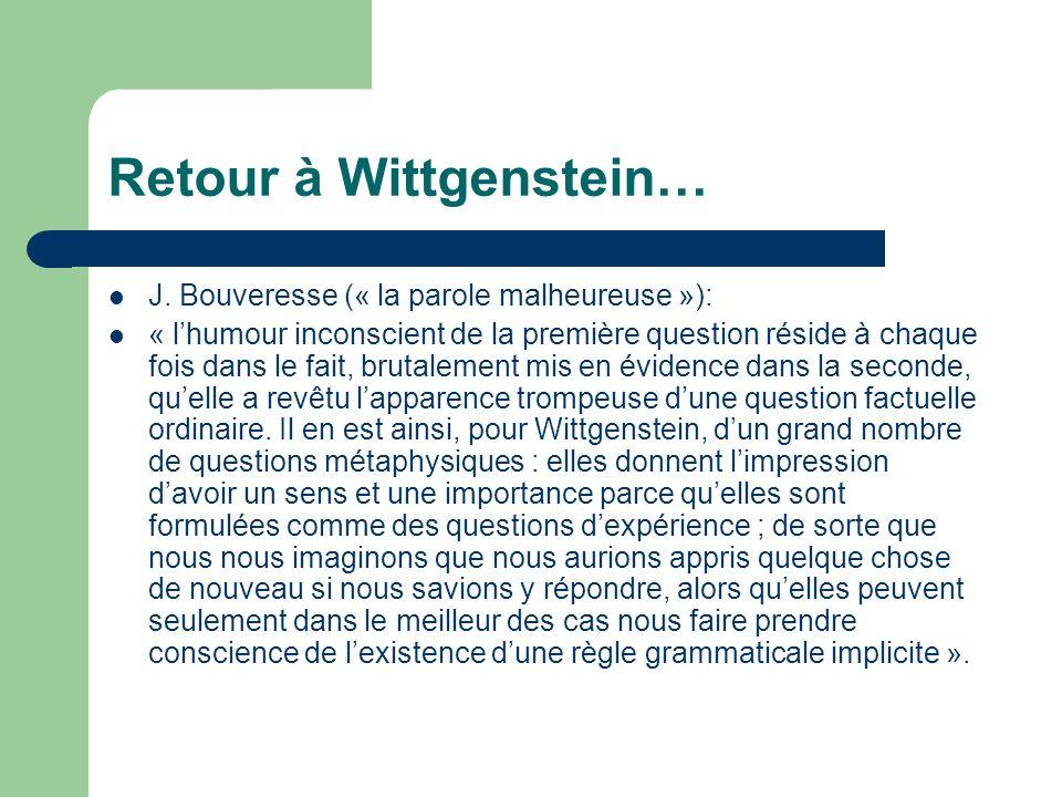 Retour à Wittgenstein… J. Bouveresse (« la parole malheureuse »): « lhumour inconscient de la première question réside à chaque fois dans le fait, bru