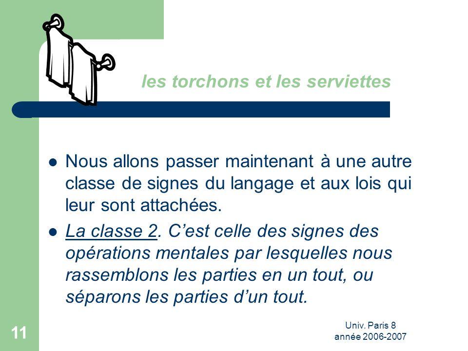 Univ. Paris 8 année 2006-2007 11 les torchons et les serviettes Nous allons passer maintenant à une autre classe de signes du langage et aux lois qui