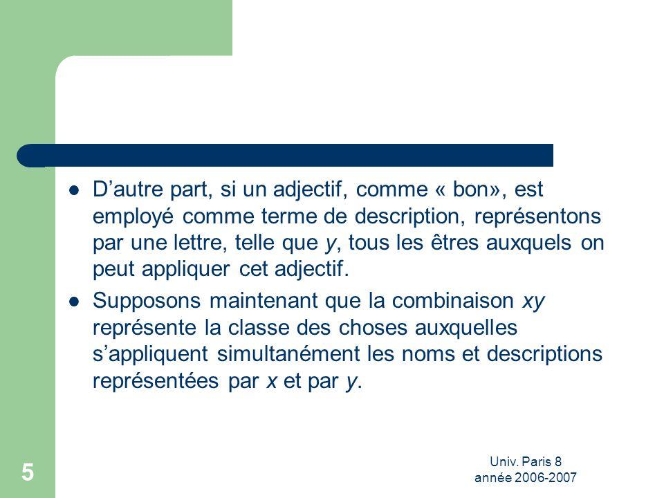 Univ. Paris 8 année 2006-2007 5 Dautre part, si un adjectif, comme « bon», est employé comme terme de description, représentons par une lettre, telle