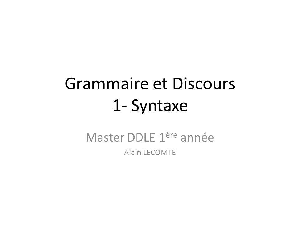Grammaire et Discours 1- Syntaxe Master DDLE 1 ère année Alain LECOMTE