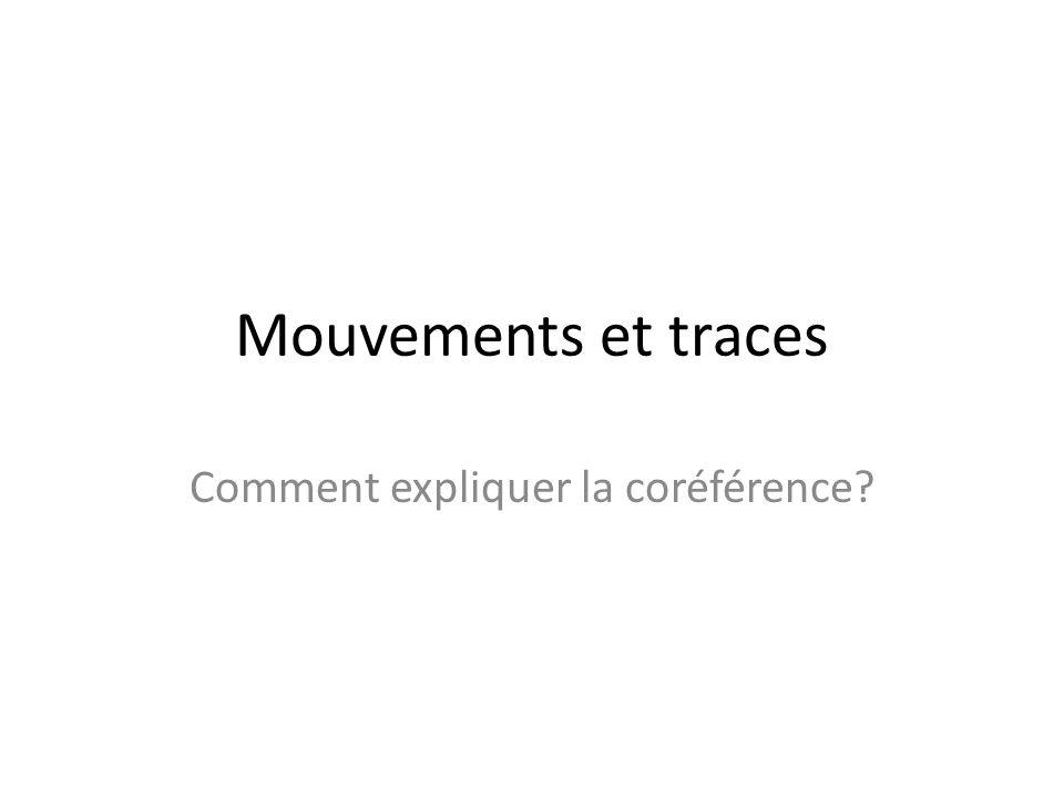 Mouvements et traces Comment expliquer la coréférence?