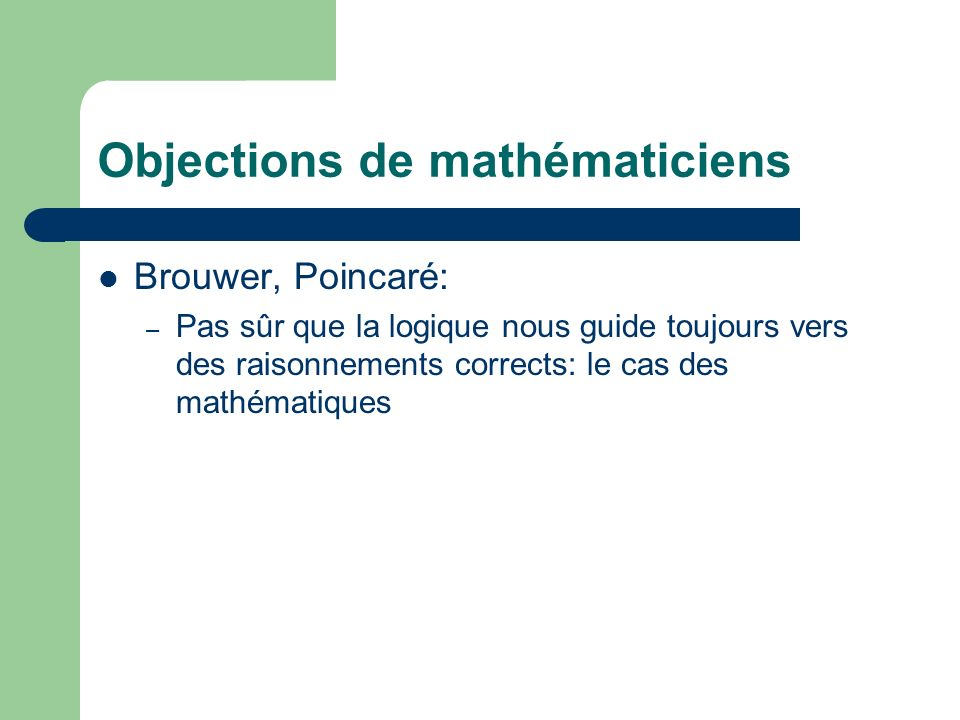 Objections de mathématiciens Brouwer, Poincaré: – Pas sûr que la logique nous guide toujours vers des raisonnements corrects: le cas des mathématiques