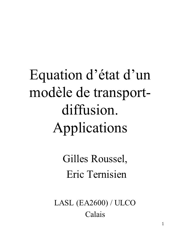1 Equation détat dun modèle de transport- diffusion. Applications Gilles Roussel, Eric Ternisien LASL (EA2600) / ULCO Calais