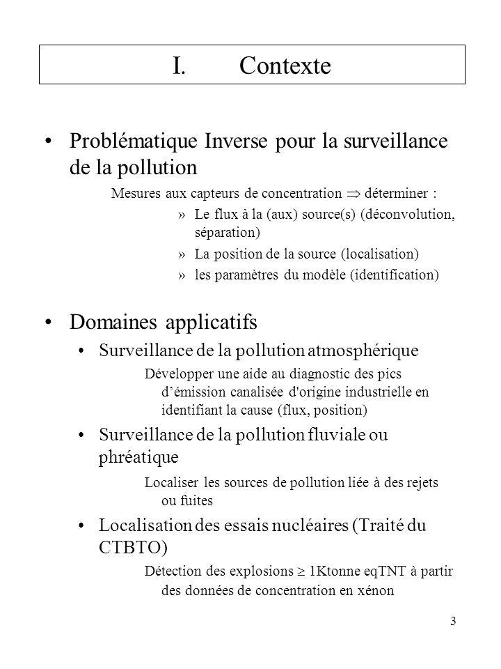 3 I.Contexte Problématique Inverse pour la surveillance de la pollution Mesures aux capteurs de concentration déterminer : »Le flux à la (aux) source(