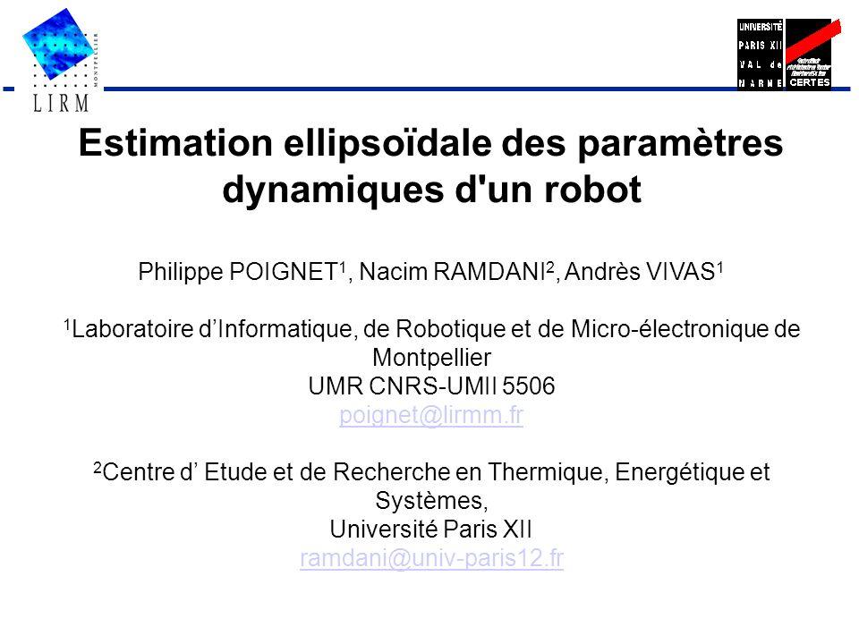 Estimation ellipsoïdale des paramètres dynamiques d'un robot Philippe POIGNET 1, Nacim RAMDANI 2, Andrès VIVAS 1 1 Laboratoire dInformatique, de Robot