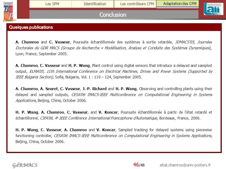 46 /48 afzal.chamroo@univ-poitiers.fr Les SFM Identification Les contrôleurs CFM Adaptation des CFM GdRMACS Conclusion Quelques publications A.
