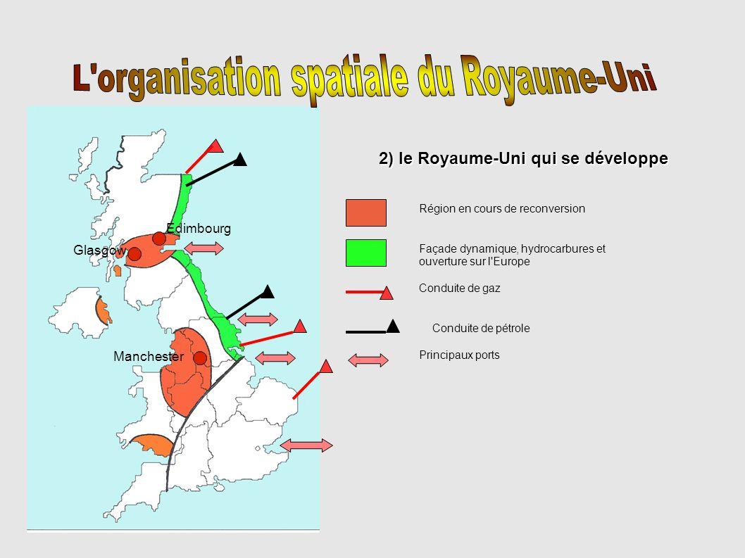 2) le Royaume-Uni qui se développe Région en cours de reconversion Façade dynamique, hydrocarbures et ouverture sur l'Europe Conduite de gaz Conduite