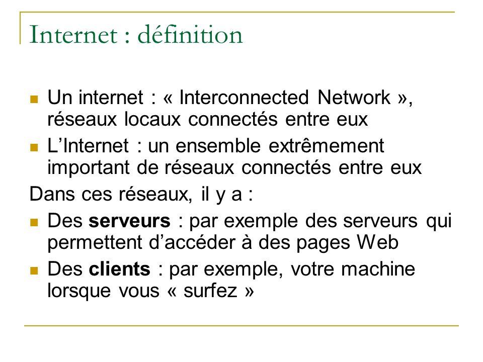 Internet : définition Un internet : « Interconnected Network », réseaux locaux connectés entre eux LInternet : un ensemble extrêmement important de ré