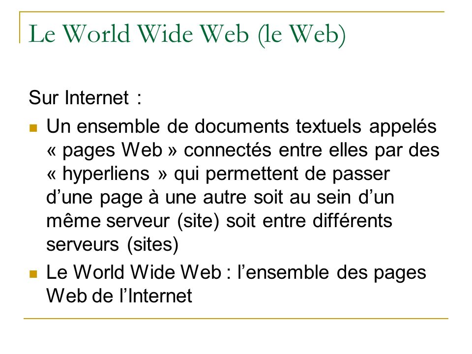 Le World Wide Web (le Web) Sur Internet : Un ensemble de documents textuels appelés « pages Web » connectés entre elles par des « hyperliens » qui per