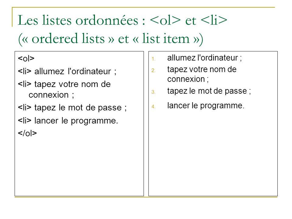 Les listes ordonnées : et (« ordered lists » et « list item ») allumez l'ordinateur ; tapez votre nom de connexion ; tapez le mot de passe ; lancer le