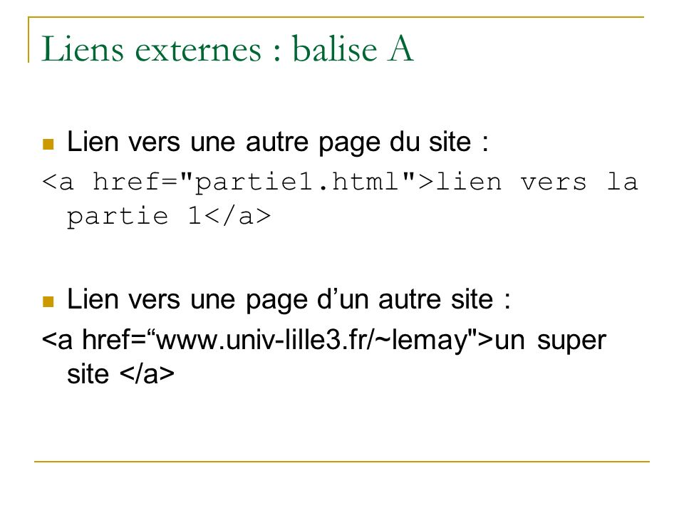 Liens externes : balise A Lien vers une autre page du site : lien vers la partie 1 Lien vers une page dun autre site : un super site