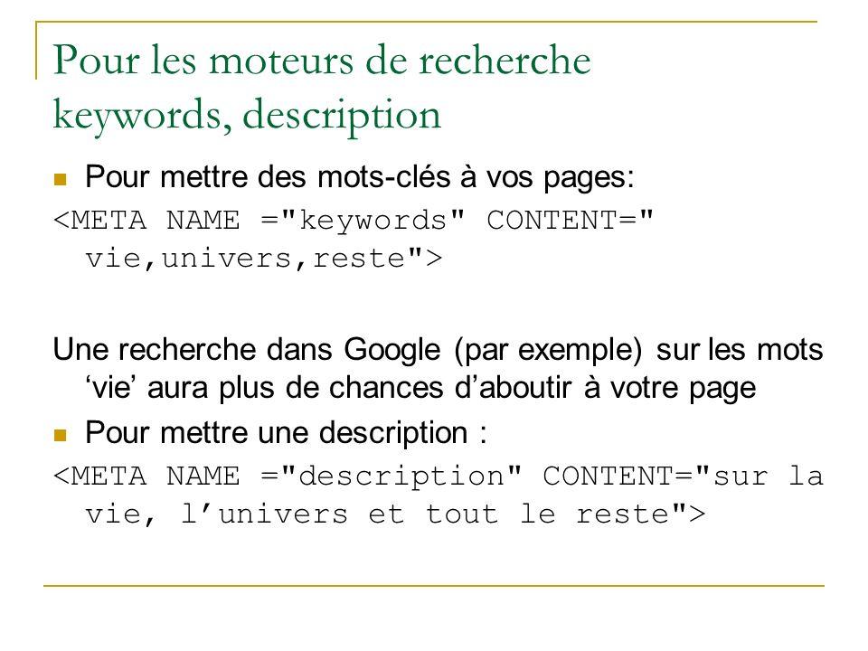 Pour les moteurs de recherche keywords, description Pour mettre des mots-clés à vos pages: Une recherche dans Google (par exemple) sur les mots vie au