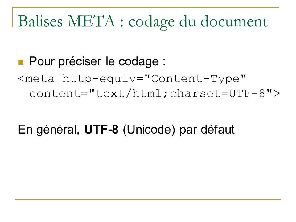 Balises META : codage du document Pour préciser le codage : En général, UTF-8 (Unicode) par défaut