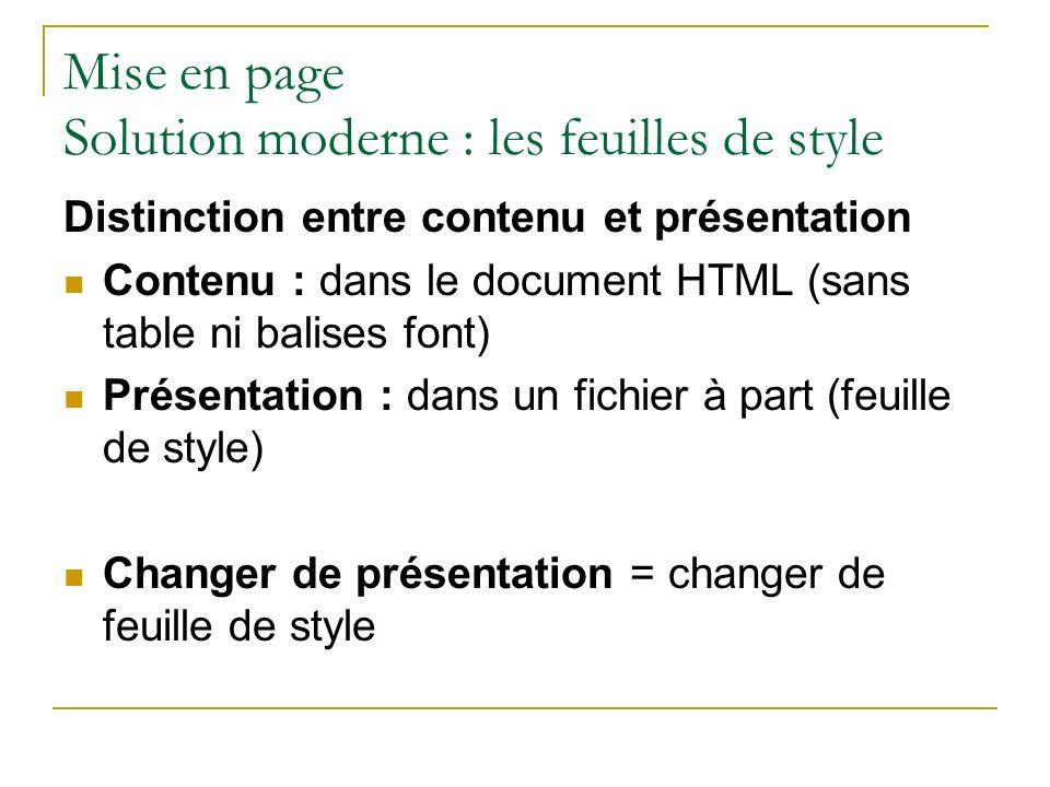 Mise en page Solution moderne : les feuilles de style Distinction entre contenu et présentation Contenu : dans le document HTML (sans table ni balises