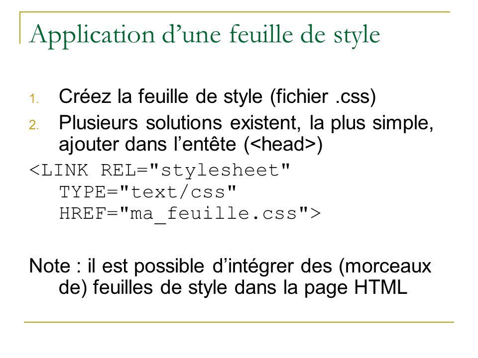 Application dune feuille de style 1. Créez la feuille de style (fichier.css) 2. Plusieurs solutions existent, la plus simple, ajouter dans lentête ( )
