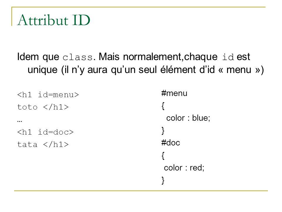 Attribut ID Idem que class. Mais normalement,chaque id est unique (il ny aura quun seul élément did « menu ») toto … tata #menu { color : blue; } #doc