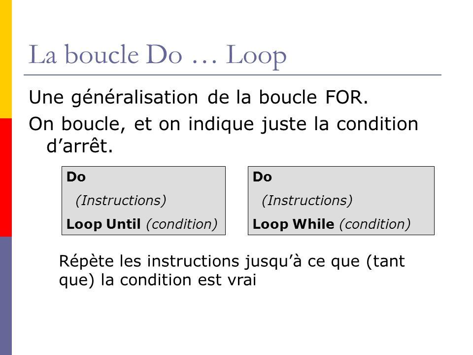 La boucle Do … Loop Une généralisation de la boucle FOR. On boucle, et on indique juste la condition darrêt. Do (Instructions) Loop Until (condition)
