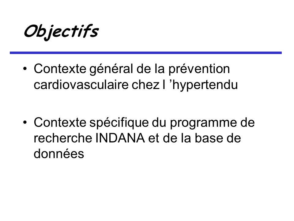 Objectifs Contexte général de la prévention cardiovasculaire chez l hypertendu Contexte spécifique du programme de recherche INDANA et de la base de données
