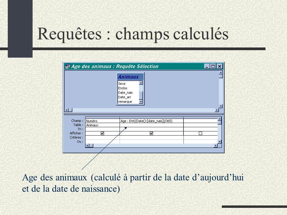 Requêtes : champs calculés Age des animaux (calculé à partir de la date daujourdhui et de la date de naissance)