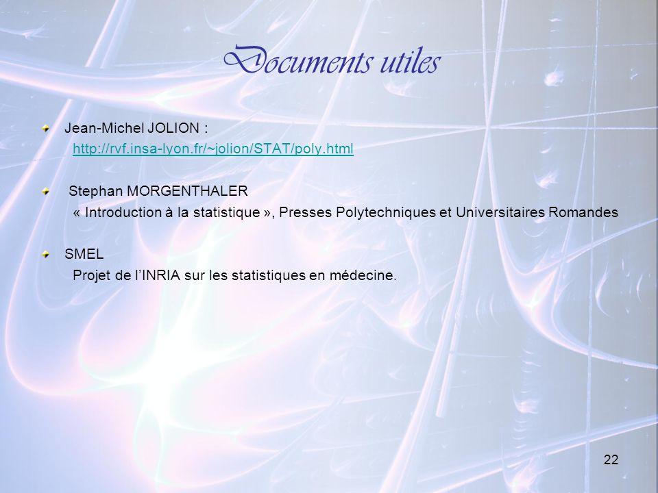 22 Documents utiles Jean-Michel JOLION : http://rvf.insa-lyon.fr/~jolion/STAT/poly.html Stephan MORGENTHALER « Introduction à la statistique », Presse