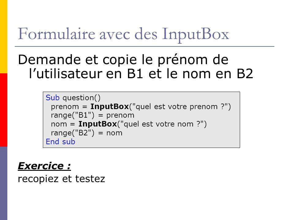 Formulaire avec des InputBox Demande et copie le prénom de lutilisateur en B1 et le nom en B2 Exercice : recopiez et testez Sub question() prenom = In