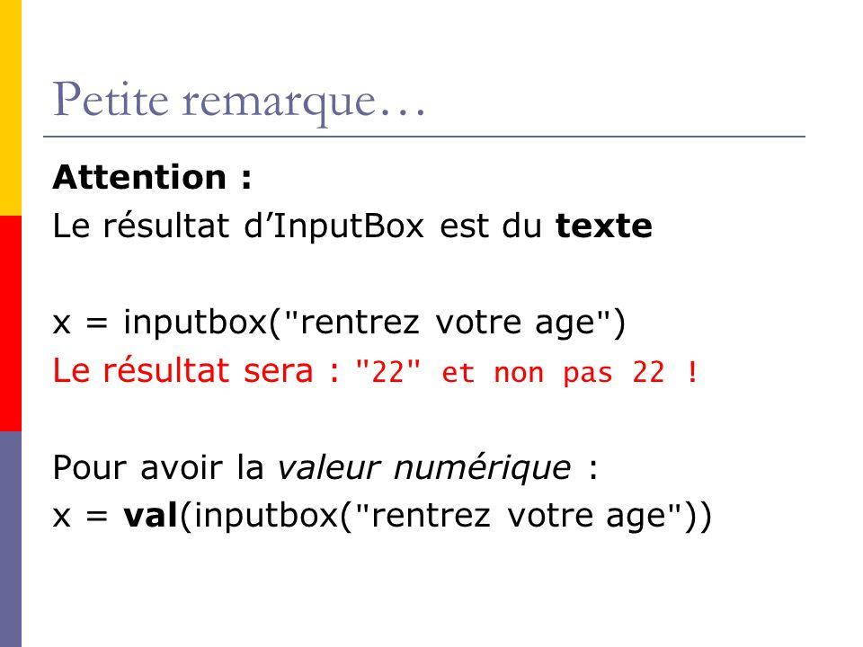 Petite remarque… Attention : Le résultat dInputBox est du texte x = inputbox(