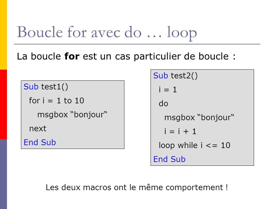 Boucle for avec do … loop La boucle for est un cas particulier de boucle : Sub test1() for i = 1 to 10 msgbox bonjour next End Sub Sub test2() i = 1 d