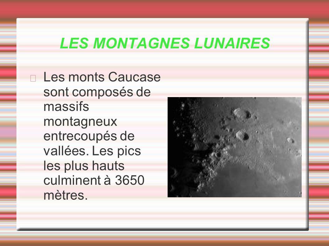LES MONTAGNES LUNAIRES Les monts Caucase sont composés de massifs montagneux entrecoupés de vallées. Les pics les plus hauts culminent à 3650 mètres.