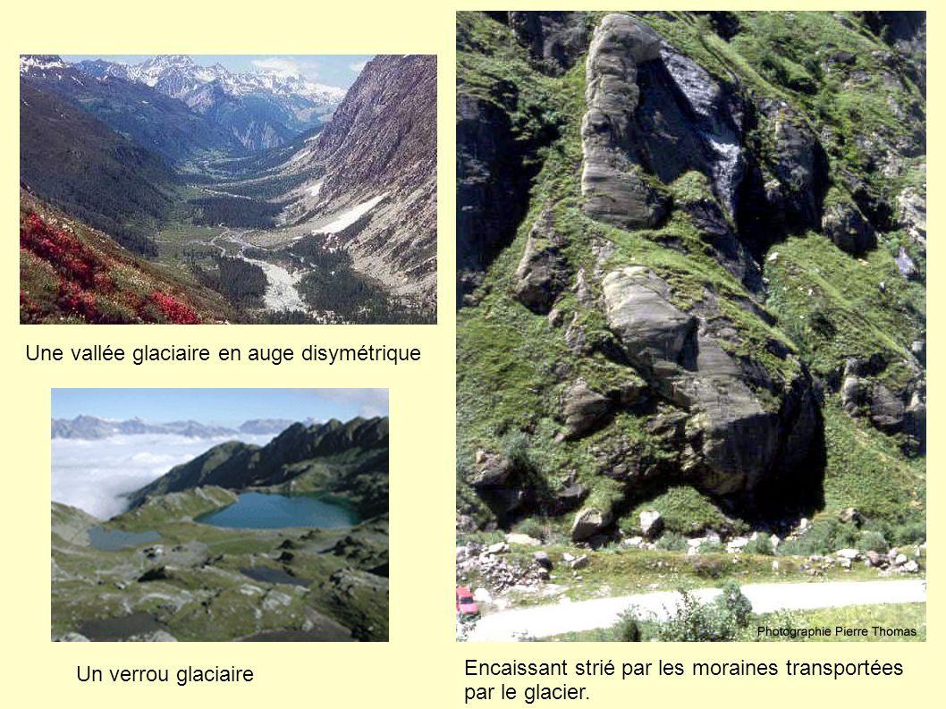 Une vallée glaciaire en auge disymétrique Un verrou glaciaire Encaissant strié par les moraines transportées par le glacier.
